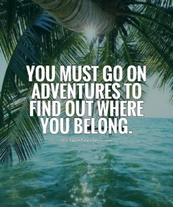 you-must-go-on-adventures-to-find-out-where-you-belong-quote-1